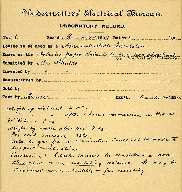 First report completed by UL founder, William Henry Merrill, Jr. On yellow-to-beige paper with Underwriters' Electrical Bureau at the top, in cursive print. First test was determining the weight of material after being immersed in h2o, or water