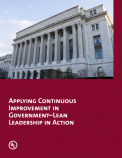 Applying Continuous Improvement in Government–Lean Leadership in Action